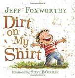 Dirt on My Shirt, Jeff Foxworthy, 0061208469