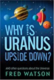 Why Is Uranus Upside Down?, Fred Watson, 1741752531