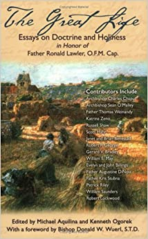 Book The Great Life: Essays on Doctrine and Holiness in Honor of Father Ronald Lawler, O.F.M. Cap.