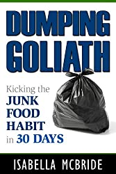 Dumping Goliath: Kicking the Junk Food Habit In 30 Days