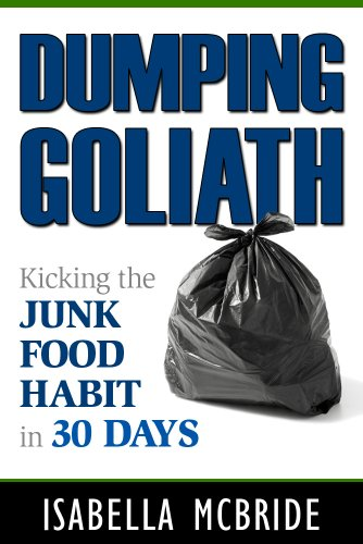 Dumping Goliath: Kicking the Junk Food Habit In 30 - Junk Food Addict