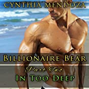 In Too Deep: Billionaire Bear, Part Two | Cynthia Mendoza