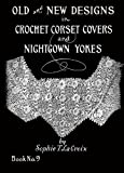 Sophie T. LaCroix #9 c.1920 - Old & New Designs in Crochet - Corset Covers & Nightgown Yokes