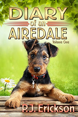 Book: Diary of an Airedale (Airedale Diaries Book 1) by P.J. Erickson