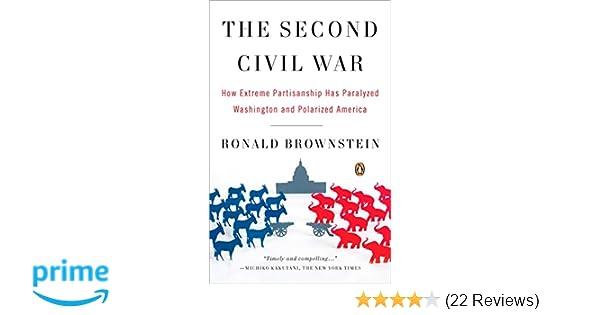 The Second Civil War How Extreme Partisanship Has Paralyzed