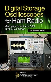 Digital Storage Oscilloscopes for Ham Radio by [ARRL, P. Nichols (KL7AJ), Eric]