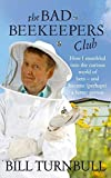 img - for The Bad Beekeeper's Club: How I Stumbled into the Curious World of Bees - and Became (perhaps) a Better Person by Turnbull, Bill (2010) Hardcover book / textbook / text book