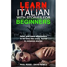 Learn Italian with stories for beginners: Listen and learn effortlessly in no time like crazy, horror & romantic stories