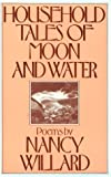 Household Tales of Moon and Water, Nancy Willard, 0156421844