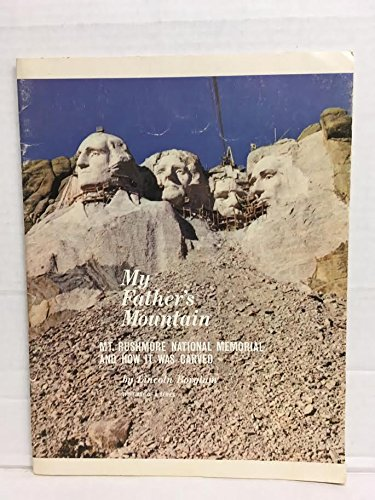 My Father's Mountain: Mt. Rushmore National Memorial and How it Was ()