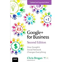 Google+ for Business: How Google's Social Network Changes Everything (2nd Edition) (Que Biz-Tech) by Chris Brogan (2012-11-02)
