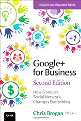Google+ for Business: How Google's Social Network Changes Everything (2nd Edition) (Que Biz-Tech) by Brogan, Chris (2012) Paperback