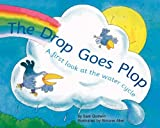 The Drop Goes Plop: A First Look at the Water Cycle (First Look: Science)