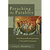 Preaching The Parables: From Responsible Interpretation toPowerful Proclamation