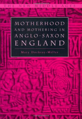 Motherhood and Mothering in Anglo-Saxon England (The New Middle Ages) by Mary Dockray Miller
