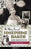 The Many Faces of Josephine Baker: Dancer, Singer, Activist, Spy (Women of Action)