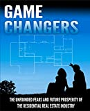 img - for Game Changers - The Unfounded Fears and Future Prosperity of the Residential Real Estate Industry book / textbook / text book