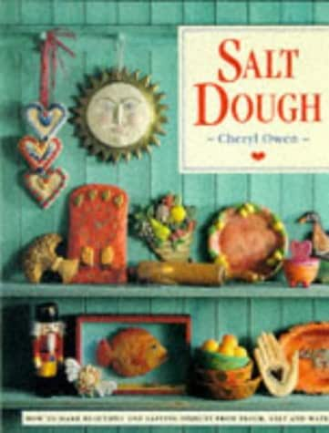 Salt Dough: How to Make Beautiful and Lasting Objects from Flour, Salt and Water