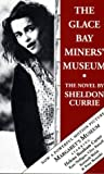 Front cover for the book The Glace Bay Miners' Museum: The novel by Sheldon Currie