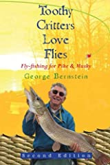 Toothy Critters Love Flies: Fly-fishing for Pike & Musky Paperback