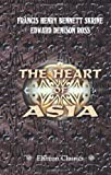 The Heart of Asia, Francis H. Skrine and Edward D. Ross, 1402177275