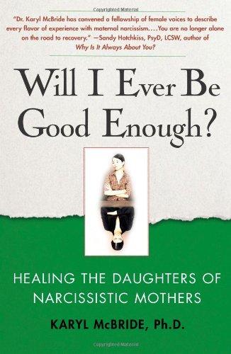 Book cover from Will I Ever Be Good Enough?: Healing the Daughters of Narcissistic Mothers by Dr. Karyl McBride Ph.D.