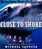 Close to Shore: The Terrifying Shark Attacks of 1916 (Bccb Blue Ribbon Nonfiction Book Award (Awards))