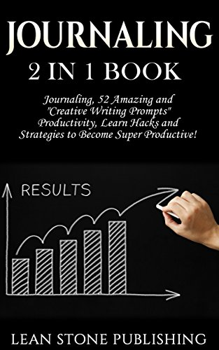 "Journaling: 2 in 1 Book: Journaling: 52 Amazing and ""Creative Writing Prompts"". Productivity: Learn Hacks and Strategies to Become Super Productive! (Self Development Series)"