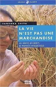 La vie n'est pas une marchandise : La Dérive des droits de propriété intellectuelle par Vandana Shiva
