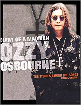 Diary of a Madman: Ozzy Osbourne - The Stories Behind the Songs (Stories Behind Every Song)