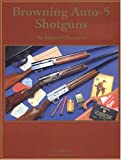 Browning Auto-5 Shotguns : The Belgian FN Production, Vanderlinden, Anthony and Shirley, H. M., Jr., 0970799713