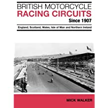 British Motorcycle Racing Circuits Since 1907: England, Scotland, Wales, Isle of Man and Northern Ireland