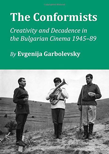 The Conformists: Creativity and Decadence in the Bulgarian Cinema 1945-89