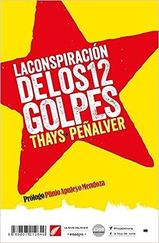 La conspiración de los 12 golpes: Thays Peñalver, Plinio Apuleyo Mendoza: 9789807212649: Amazon.com: Books