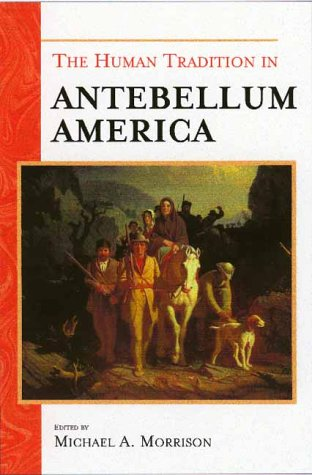 The Human Tradition in Antebellum America (The Human Tradition in America)