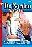 Dr. Norden Bestseller 245 - Arztroman: Vergessen konnte ich dich nie (German Edition)