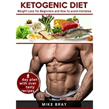 Ketogenic Diet: Weight Loss For Beginners and How to avoid mistakes (cookbook guide + free day plan with tasty recipes)