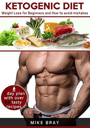 Ketogenic Diet: Weight Loss For Beginners and How to avoid mistakes (cookbook guide + free day plan with tasty recipes) by Mike Bray