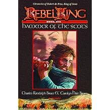 Rebel King: Hammer of the Scots (Bk. 1)