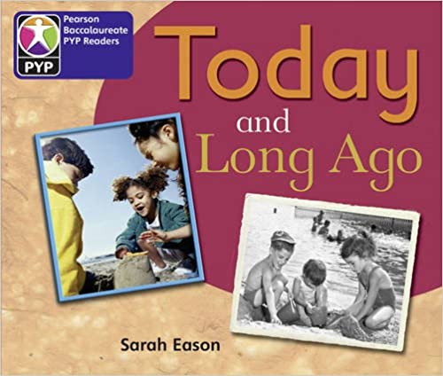 PYP L2 Today and Long Ago (Pearson Baccalaureate Primary