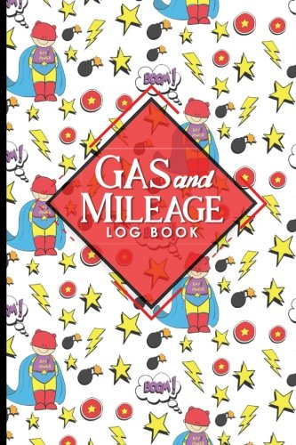 Read Online Gas & Mileage Log Book: Keep Track of Your Car or Vehicle Mileage & Gas Expense for Business and Tax Savings, Cute Super Hero Cover (Gas & Mileage Log Books) (Volume 72) pdf