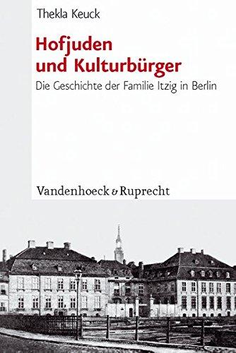 Hofjuden und Kulturbürger: Die Geschichte der Familie Itzig in Berlin (Jüdische Religion, Geschichte und Kultur (JRGK), Band 12)