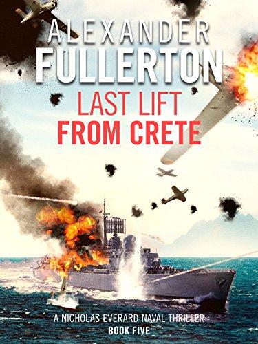 (Last Lift from Crete (Nicholas Everard Naval Thrillers Book 5))