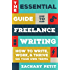 The Essential Guide to Freelance Writing: How to Write, Work, and Thrive on Your Own Terms