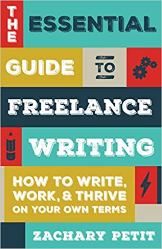 the essential guide to lance writing how to write work and  the essential guide to lance writing how to write work and thrive on your own terms zachary petit 9781599639055 amazon com books