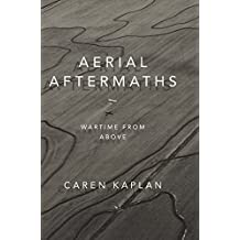 Aerial Aftermaths: Wartime from Above (Next Wave: New Directions in Women's Studies)
