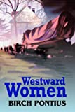 Westward Women, Birch Pontius, 0595664660