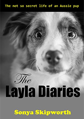 The Layla Diaries: The not so secret life of an Aussie Pup