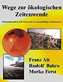 Wege Zur Ökologischen Zeitenwende, Marko Ferst and Rudolf Bahro, 3831134197