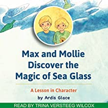 Max and Mollie Discover the Magic of Sea Glass Audiobook by Ardis Glace Narrated by Trina VerSteeg Wilcox